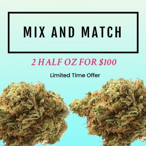 Mix and Match 2 half oz for $100